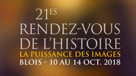 21è Rendez-Vous de l'Histoire à Blois - Du 10 au 14 octobre 2018 - La Puissance des Images