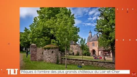 Tilt TVTours - Les chroniques du Loir-et-Cher en Val de Loire - Pâques à l'ombre des plus grands châteaux