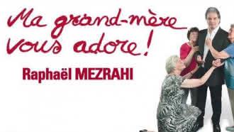 One man show de Raphaël Mezrahi «Ma grand-mère vous adore»